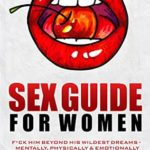 [PDF] [EPUB] Sex Guide for Women: F*ck Him Beyond His Wildest Dreams – Mentally, Physically and Emotionally Download
