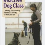 [PDF] [EPUB] Teaching the Reactive Dog Class: Leading the Journey from Reactivity to the Reliability Download