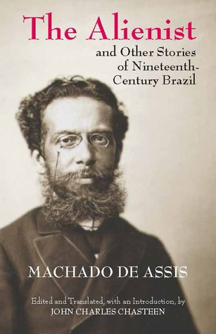 [PDF] [EPUB] The Alienist and Other Stories of Nineteenth-Century Brazil Download by Machado de Assis