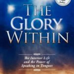 [PDF] [EPUB] The Glory Within: The Interior Life and the Power of Speaking in Tongues Download