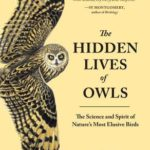 [PDF] [EPUB] The Hidden Lives Of Owls: The Science and Spirit of Nature's Most Elusive Birds Download