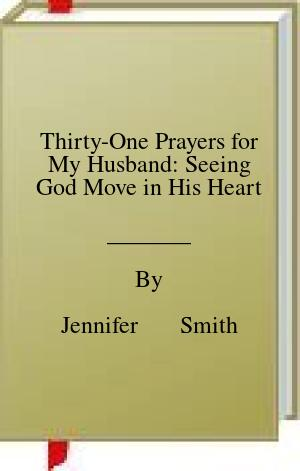 [PDF] [EPUB] Thirty-One Prayers for My Husband: Seeing God Move in His Heart Download by Jennifer       Smith