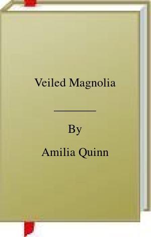 [PDF] [EPUB] Veiled Magnolia Download by Amilia Quinn