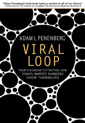 [PDF] [EPUB] Viral Loop: From Facebook to Twitter, How Today's Smartest Businesses Grow Themselves Download by Adam L. Penenberg