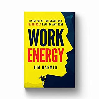 [PDF] [EPUB] Work Energy: Finish What You Start and Fearlessly Take On Any Goal Download by Jim Harmer