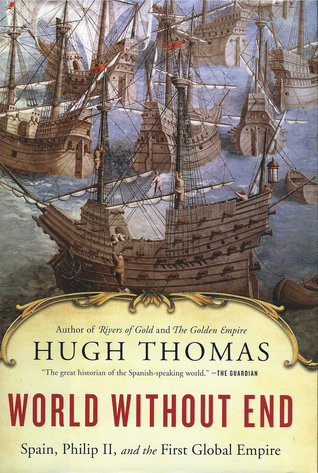 [PDF] [EPUB] World Without End: Spain, Philip II, and the First Global Empire Download by Hugh Thomas