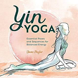 [PDF] [EPUB] Yin Yoga: Essential Poses and Sequences for Balanced Energy Download by Diane Paylor
