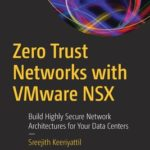 [PDF] [EPUB] Zero Trust Networks with Vmware Nsx: Build Highly Secure Network Architectures for Your Data Centers Download
