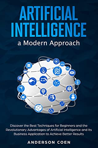 [PDF] [EPUB] Artificial Intelligence a Modern Approach: Discover the Best Techniques for Beginners and the Revolutionary Advantages of Artificial Intelligence and Its ... Application to Achieve Better Results Download by Anderson Coen