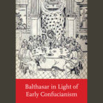 [PDF] [EPUB] Balthasar in Light of Early Confucianism Download