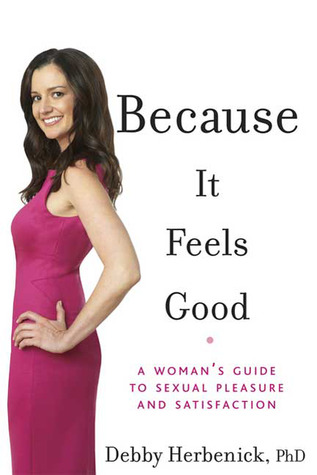 [PDF] [EPUB] Because It Feels Good: A Woman's Guide to Sexual Pleasure and Satisfaction Download by Debby Herbenick