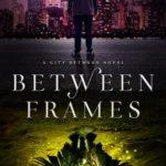 [PDF] [EPUB] Between Frames (The City Between, #4) Download