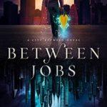 [PDF] [EPUB] Between Jobs (The City Between, #1) Download