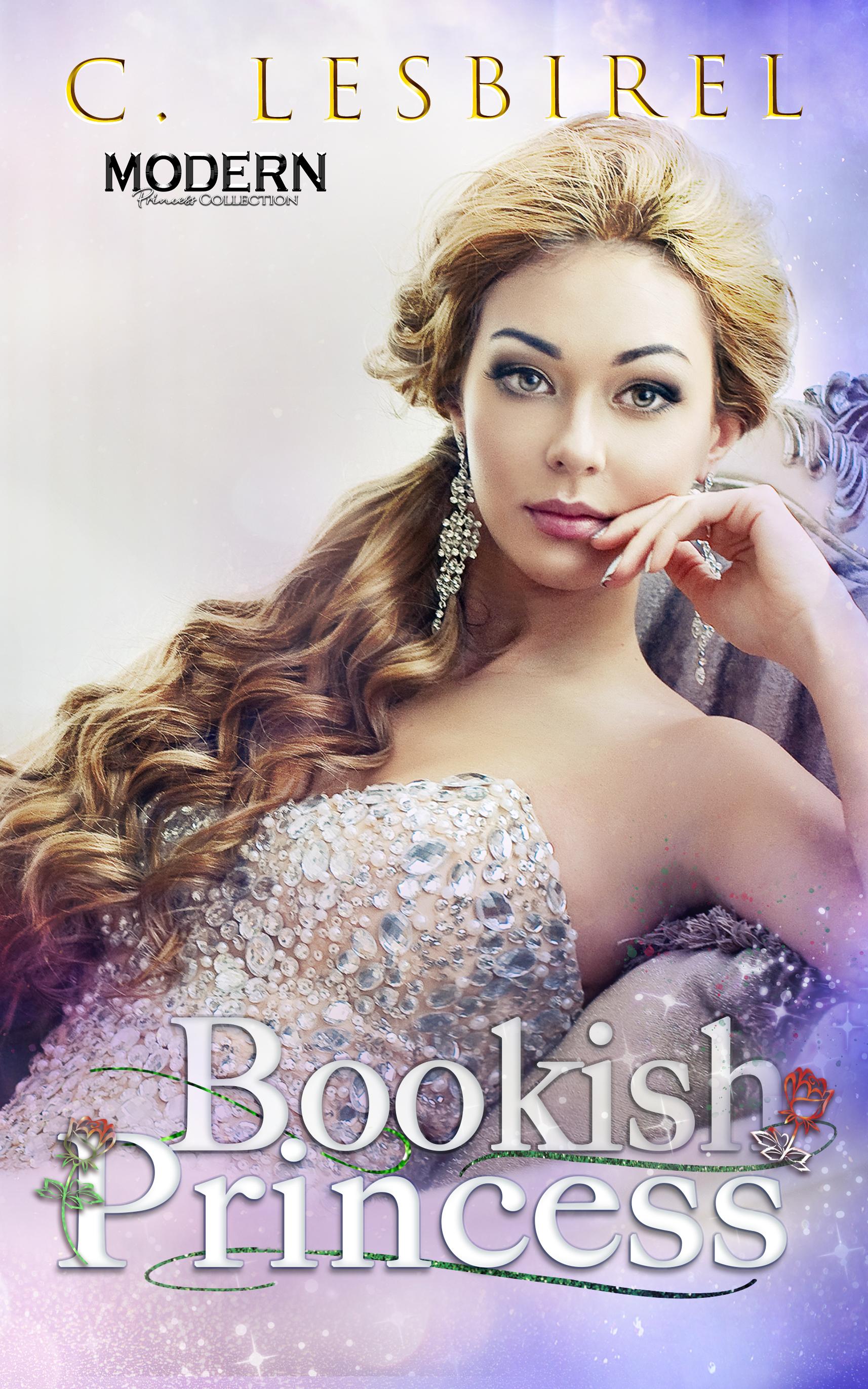[PDF] [EPUB] Bookish Princess (Modern Princess Collection, #5) Download by C. Lesbirel