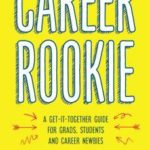 [PDF] [EPUB] Career Rookie: A Get-It-Together Guide for Grads, Students and Career Newbies Download