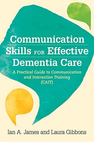 [PDF] [EPUB] Communication Skills for Effective Dementia Care: A Practical Guide to Communication and Interaction Training (CAIT) Download by Ian Andrew James