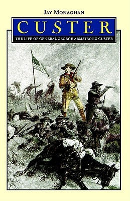 [PDF] [EPUB] Custer: The Life of General George Armstrong Custer Download by Jay Monaghan