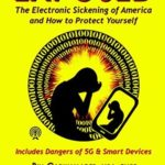 [PDF] EXPOSED: The Electronic Sickening of America and How to Protect Yourself, Including 5G and Smart Devices Download