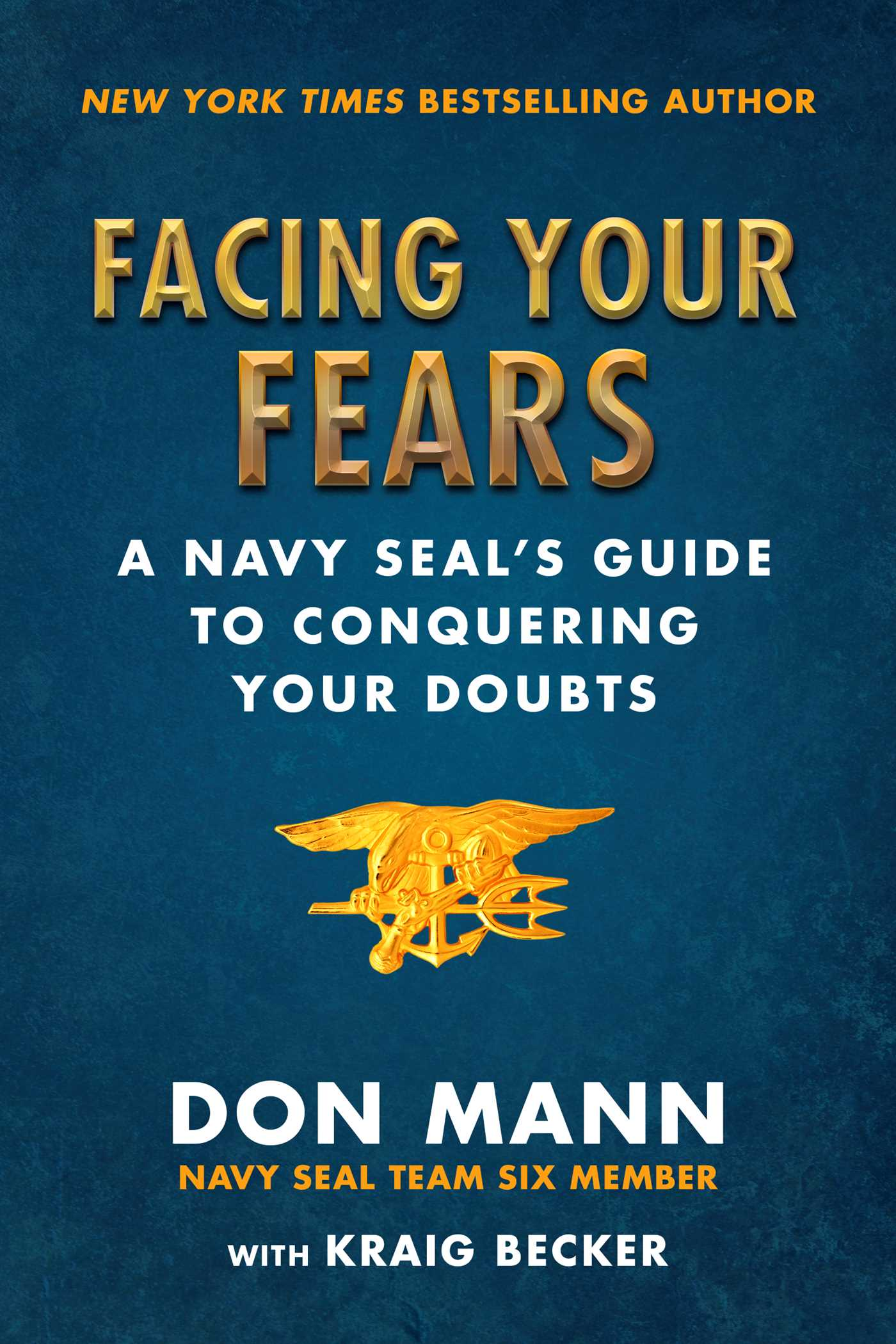 [PDF] [EPUB] Facing Your Fears: A Navy SEAL's Guide to Conquering Your Doubts Download by Don Mann
