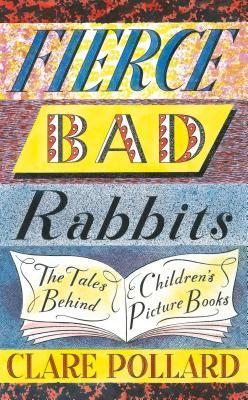 [PDF] [EPUB] Fierce Bad Rabbits: The Tales Behind Children's Picture Books Download by Clare Pollard