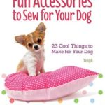 [PDF] [EPUB] Fun Accessories to Sew for Your Dog: 23 Cool Things to Make for Your Dog Download