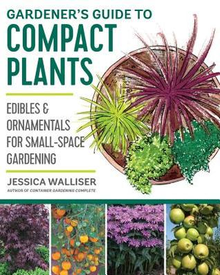 [PDF] [EPUB] Gardener's Guide to Compact Plants: Edibles and Ornamentals for Small-Space Gardening Download by Jessica Walliser