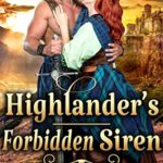 [PDF] [EPUB] Highlander's Forbidden Siren: A Steamy Scottish Historical Romance Novel Download