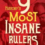[PDF] [EPUB] History's 9 Most Insane Rulers Download