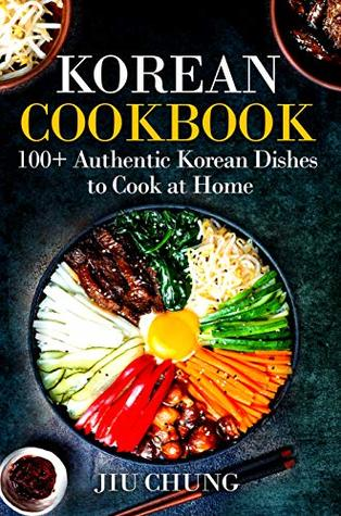 [PDF] [EPUB] Korean Cookbook: 100+ Authentic Korean Dishes to Cook at Home Download by Jiu Chung