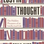 [PDF] [EPUB] Lost in Thought: The Hidden Pleasures of an Intellectual Life Download