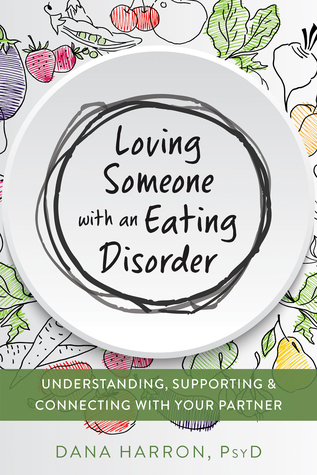 [PDF] [EPUB] Loving Someone with an Eating Disorder: Understanding, Supporting, and Connecting with Your Partner Download by Dana Harron