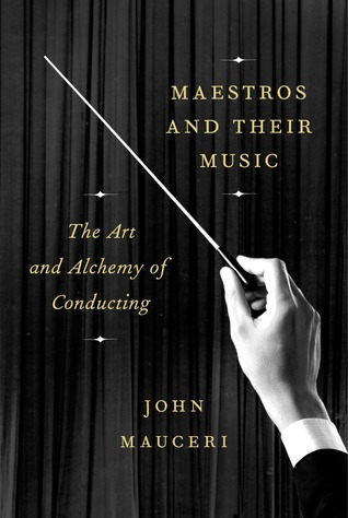 [PDF] [EPUB] Maestros and Their Music: The Art and Alchemy of Conducting Download by John Mauceri