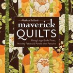 [PDF] [EPUB] Maverick Quilts-Print-On-Demand-Edition: Using Large-Scale Prints, Novelty Fabrics and Panels with Panache Download