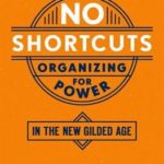 [PDF] [EPUB] No Shortcuts: Organizing for Power in the New Gilded Age Download