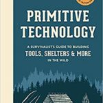 [PDF] [EPUB] Primitive Technology: A Survivalist's Guide to Building Tools, Shelters, and More in the Wild Download