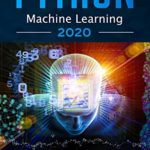 [PDF] [EPUB] Python Machine Learning: The Ultimate Beginners' Guide for Building Intelligent Systems with Python, Raspberry Pi, and TensorFlow. Includes Practical Step-by-Step Techniques and Exercises Download