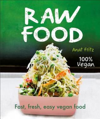 [PDF] [EPUB] Raw Food: Fast, Fresh, Easy Vegan Food Download by Anat Fritz