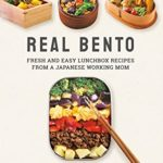 [PDF] [EPUB] Real Bento: Fresh and Easy Lunchbox Recipes from a Japanese Working Mom Download