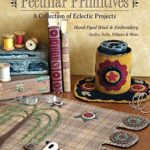 [PDF] [EPUB] Robin Vizzone's Peculiar Primitives-A Collection of Eclectic Projects: Hand-Dyed Wool and Embroidery – Quilts, Dolls, Pillows and More Download