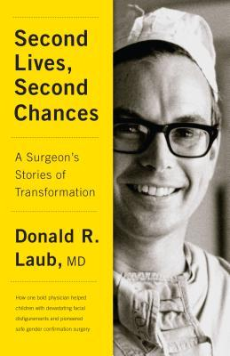 [PDF] [EPUB] Second Lives, Second Chances: My Life Performing Transformative Surgery Download by Donald R. Laub