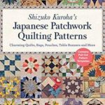 [PDF] [EPUB] Shizuko Kuroha's Japanese Patchwork Quilting Patterns: Charming Quilts, Bags, Pouches, Table Runners and More Download