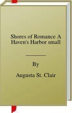 [PDF] [EPUB] Shores of Romance A Haven's Harbor small Download by Augusta St. Clair