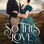 [PDF] [EPUB] So This Is Love: An Austen-Inspired Regency Download