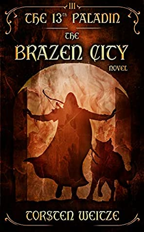 [PDF] [EPUB] The Brazen City: The 13th Paladin (Volume III) Download by Torsten Weitze