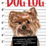 [PDF] [EPUB] The Dog Log: An Accidental Memoir of Yapping Yorkies, Quarreling Neighbors, and the Unlikely Friendships That Saved My Life Download