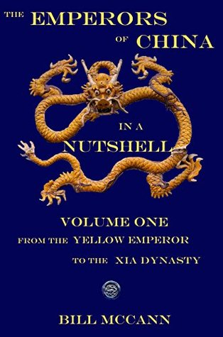 [PDF] [EPUB] The Emperors of China in a Nutshell: Volume 1: From the Yellow emperor to the Xia Dynasty Download by Bill McCann