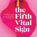 [PDF] [EPUB] The Fifth Vital Sign: Master Your Cycles and Optimize Your Fertility Download