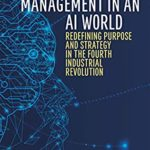 [PDF] [EPUB] The Future of Management in an AI World: Redefining Purpose and Strategy in the Fourth Industrial Revolution (IESE Business Collection) Download