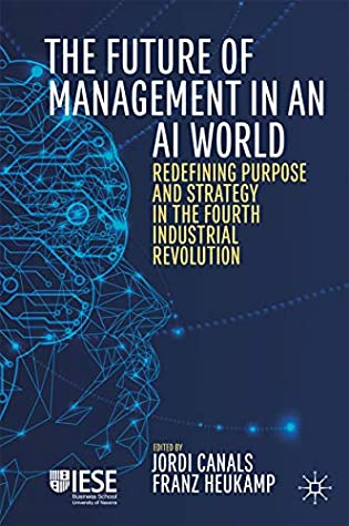 [PDF] [EPUB] The Future of Management in an AI World: Redefining Purpose and Strategy in the Fourth Industrial Revolution (IESE Business Collection) Download by Jordi Canals