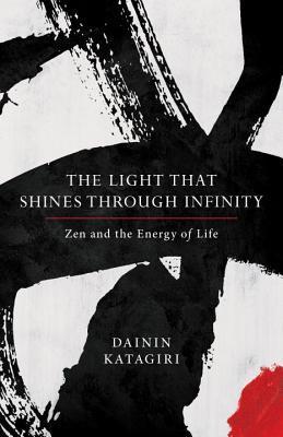 [PDF] [EPUB] The Light That Shines Through Infinity: Zen and the Energy of Life Download by Dainin Katagiri
